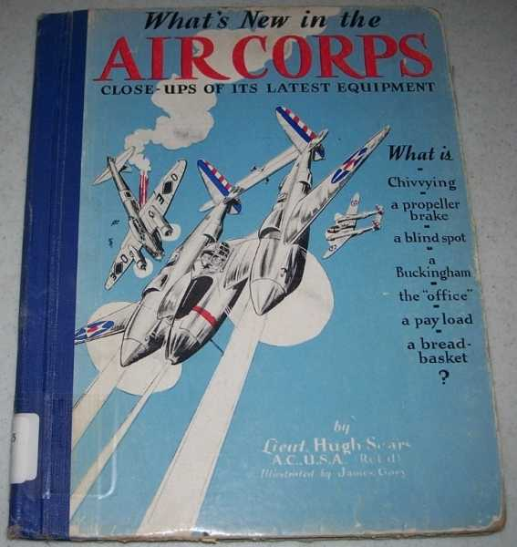 What's New in the Air Corps? Close-ups of Its Latest Equipment, Sears, Lt. Hugh