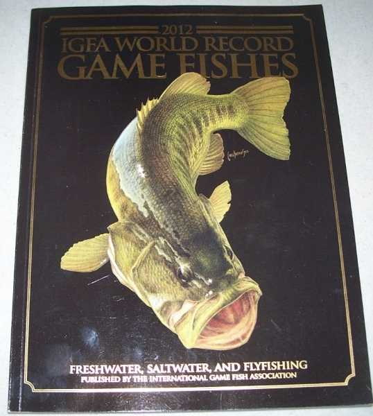 2012 IGFA World Record Game Fishes: Freshwater, Saltwater and Flyfishing, N/A