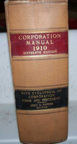 The Corporation Manual, Sixteenth Edition: Statutory Provisions Relating to the Organization, Management, Regulation and Taxation of Domestic Business Corporations, and to the Admission, Regulation and Taxation of Foreign Corporations in the Several States and Territories of the United States, arranged under a Uniform Classification, Corporation of Laws of Alaska, Philippine Islands and Porto Rico, Federal Statues affecting Business Corporations and Digest of Business Corporation Laws of Mexico and Cyclopedia of Corporation Forms and Precedents, Parker, John S. (ed.)