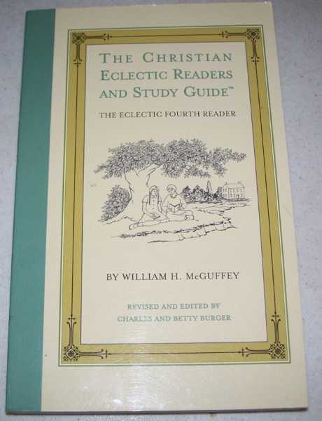 The Christian Eclectic Readers and Study Guide: The Eclectic Fourth Reader, McGuffey, William H.