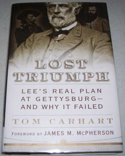 Lost Triumph: Lee's Real Plan at Gettysburg-and Why It Failed, Carhart, Tom