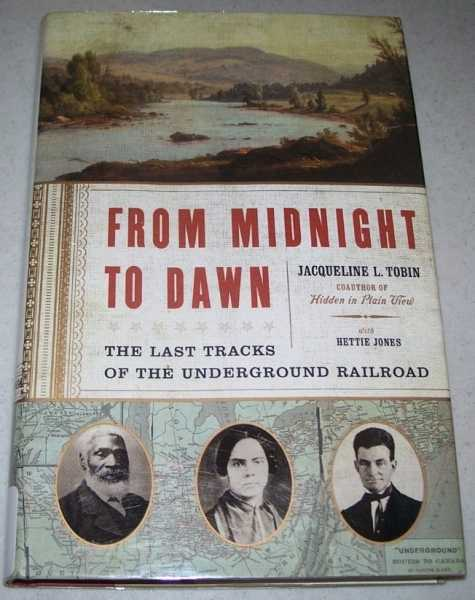 From Midnight to Dawn: The Last Tracks of the Underground Railroad, Tobin, Jacqueline L. with Jones, Hettie