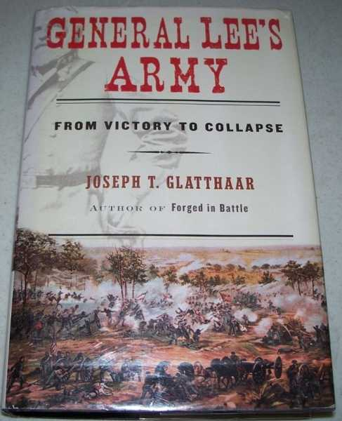 General Lee's Army from Victory to Collapse, Glatthaar, Joseph T.