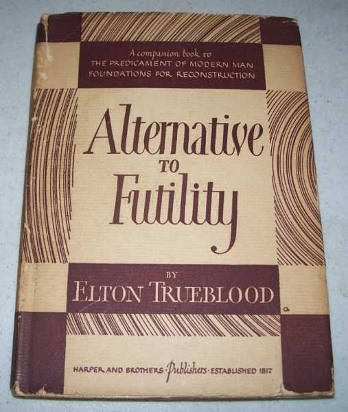 Alternative to Futility, Trueblood, Elton