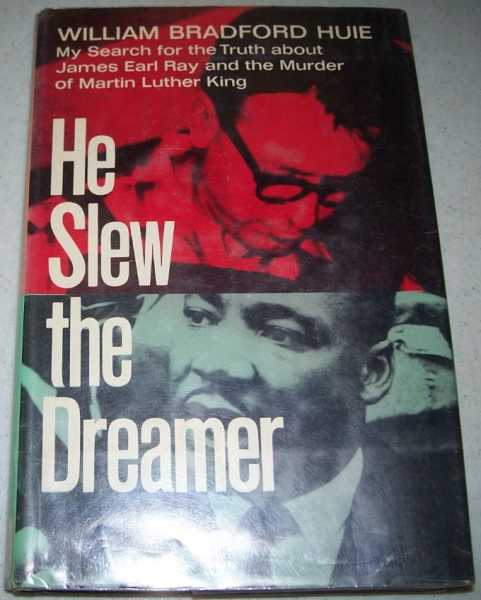 He Slew the Dreamer: My Search, with James Earl Ray, for the Truth About the Murder of Martin Luther King, Huie, William Bradford