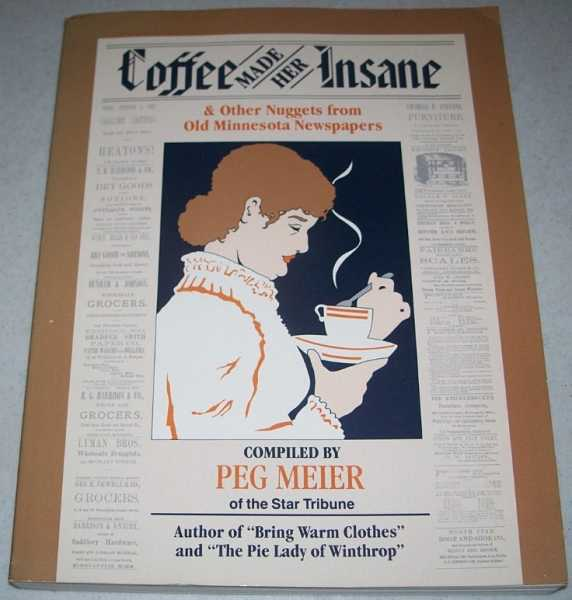 Coffee Made Her Insane and Other Nuggets from Old Minnesota Newspapers, Meier, Peg (Compiled By)