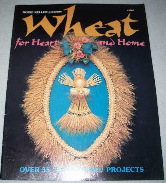 Doxie Keller Presents Wheat for Heart and Home: Over 35 Easy to Do Projects, Keller, Doxie
