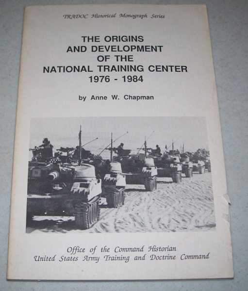 The Origins and Development of the National Training Center 1976-1984 (TRADOC Historical Monograph Series), Chapman, Anne W.