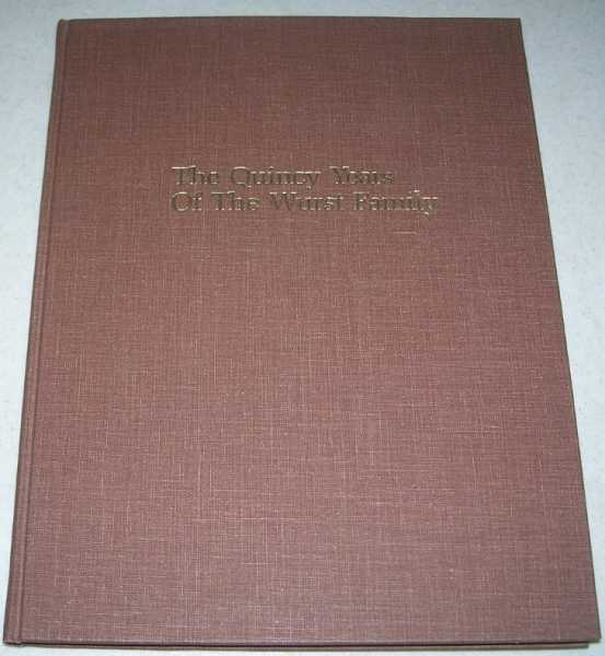 The Quincy Years of the Wurst Family, Wurst, Henry Ebert; Gilchrist, Katharine Wurst; Swiggett, Mary Wurst; Wurst, Charles Edward