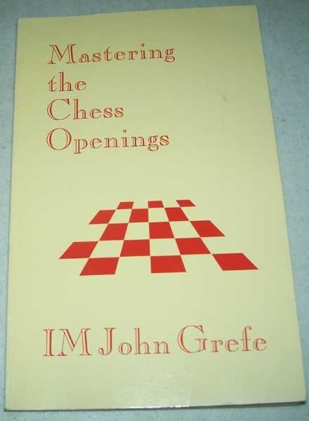 Mastering the Chess Openings, Grefe, John