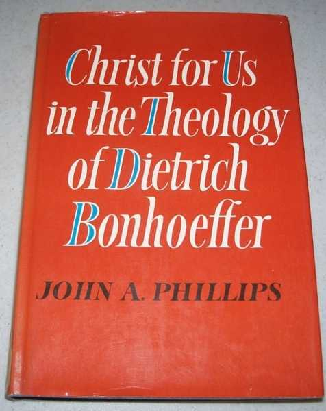 Christ for Us in the Theology of Dietrich Bonhoeffer, Phillips, John A.