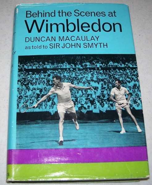 Behind the Scenes at Wimbledon, Macaulay, A.D.C.; Smyth, Sir John