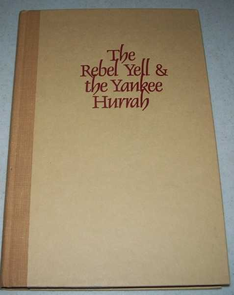 The Rebel yell and the Yankee Hurrah: The Civil War Journal of a Maine Volunteer, Silliker, Ruth L. (ed.)