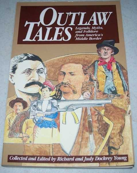 Outlaw Tales: Legends, Myths, and Folklore from America's Middle Border, Young, Richard and Judy Dockrey (ed.)