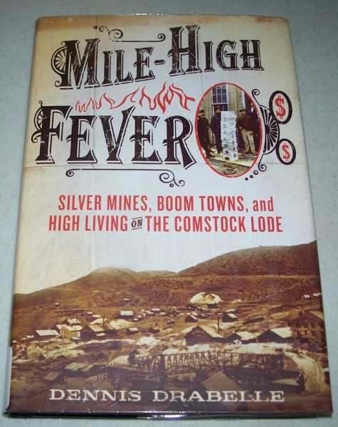 Mile High Fever: Silver Mines, Boom Towns and High Living on the Comstock Lode, Drabelle, Dennis