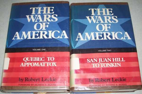 The Wars of America in Two Volumes: 1-Quebec to Appomattox; 2-San Juan Hill to Tonkin, Leckie, Robert