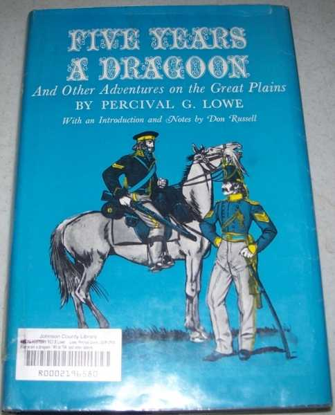 Five Years a Dragoon ('49 to '54) and Other Adventures on the Great Plains, Lowe, Percival G.