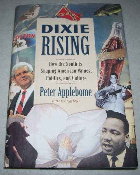Dixie Rising: How the South Is Shaping American Values, Politics, and Culture, Applebome, Peter