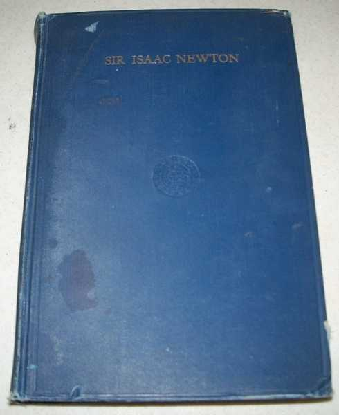 Sir Isaac Newton 1727-1927: A Bicentenary Evaluation of his Work, A Series of Papers prepared Under the Auspices of The History of Science Society (Special Publication No. 1), Various