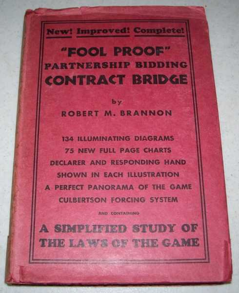 Fool Proof Contract Bridge (The Professor Does His Stuff Again): Partnership Bidding Unfolded in a Succession of 100 Illuminating Charts, A Perfect Panorama of the Game, Brannon, Robert M.