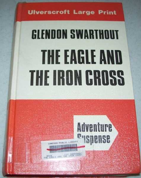 The Eagle and the Iron Cross (Large Print Edition), Swarthout, Glendon