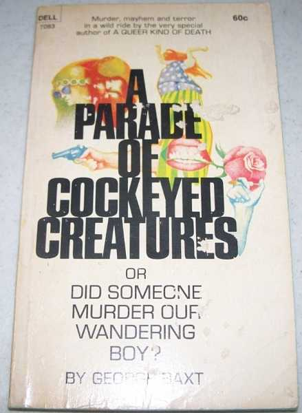 A Parade of Cockeyed Creatures or Did Someone Murder Our Wandering Boy?, Baxt, George