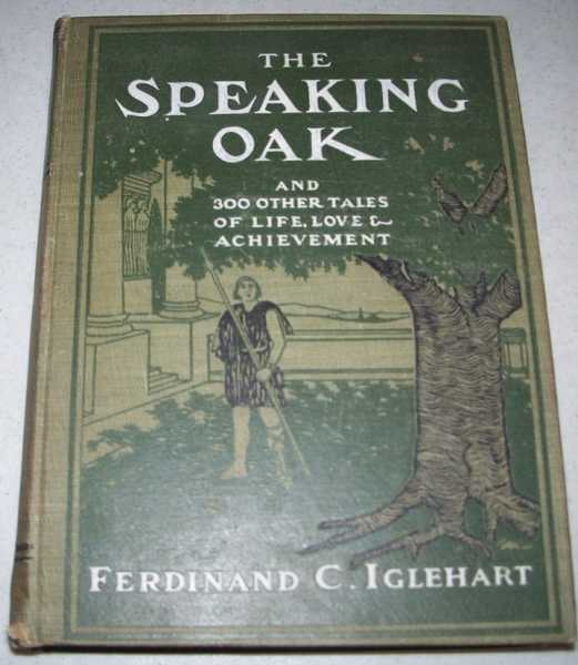 The Speaking Oak and 300 Other Tales of Life, Love and Achievement, Iglehart, Ferdinand C.