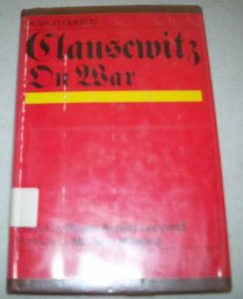 A Short Guide to Clausewitz on War, Leonard, Roger Ashley (ed.)