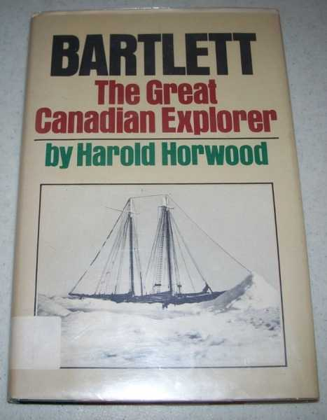 Bartlett: The Great Canadian Explorer, Horwood, Harold