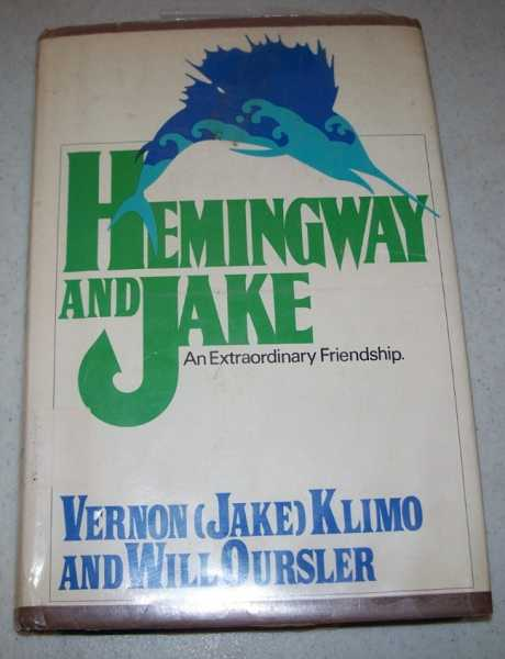Hemingway and Jake: An Extraordinary Friendship, Klimo, Vernon (Jake) and Oursler, Will