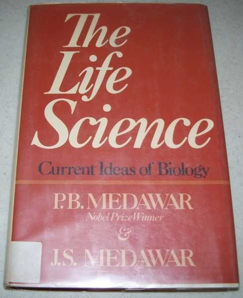 The Life Science: Current Ideas of Biology, Medawar, P.B. and J.S.
