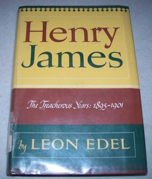 Henry James: The Treacherous Years 1895-1901, Edel, Leon