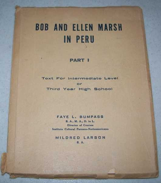 Bob and Ellen Marsh in Peru Part I: Text for Intermediate Level or Third Year High School, Bumpass, Faye L. and Larson, Mildred