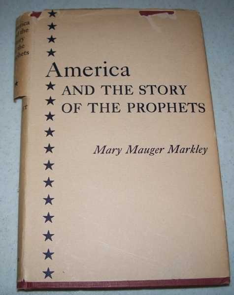 America and the Story of the Prophets, Markley, Mary Mauger