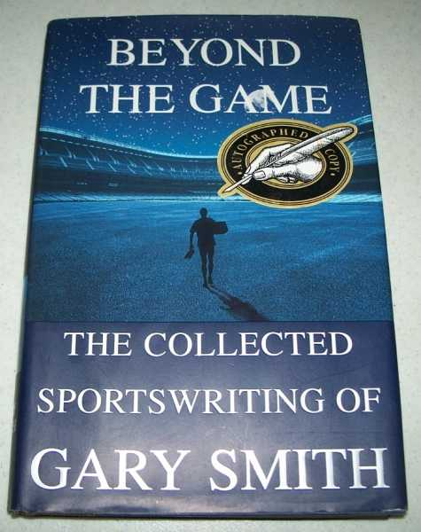 Beyond the Game: The Collected Sportswriting of Gary Smith, Smith, Gary