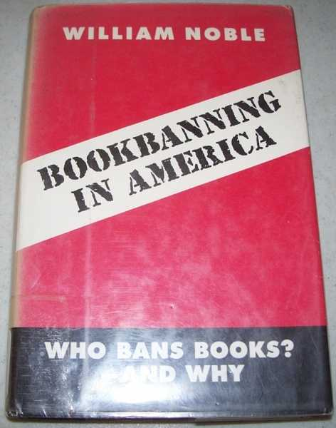 Bookbanning in America: Who Bans Books? and Why, Noble, William