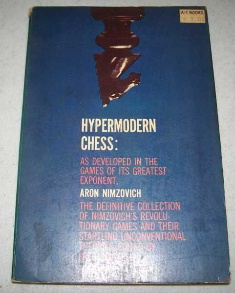 Hypermodern Chess as Developed in the Games of Its Greatest Exponent Aron Nimzovich, Nimzovich, Aron