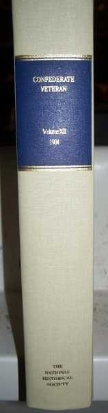 Confederate Veteran Volume XII, 1904, Bound Reprint Edition, N/A