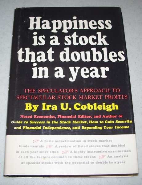 Happiness Is a Stock that Doubles in a Year: The Speculator's Approach to Spectacular Stock Market Profits, Cobleigh, Ira U.
