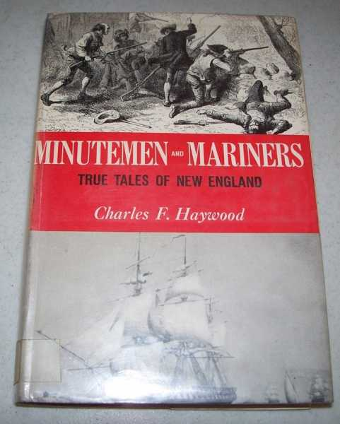 Minutemen and Mariners: True Tales of New England, Haywood, Charles F.