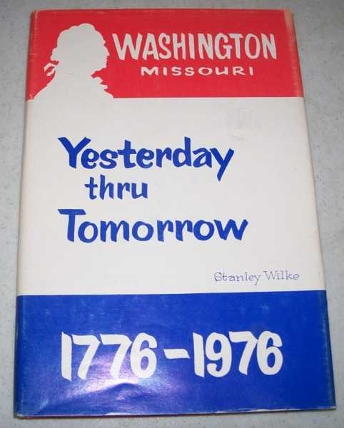 Washington Missouri 1776-1976: Yesterday Thru Tomorrow, Wilke, Stanley