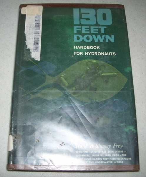 130 Feet Down: Handbook for Hydronauts, Frey, Hank and Shaney