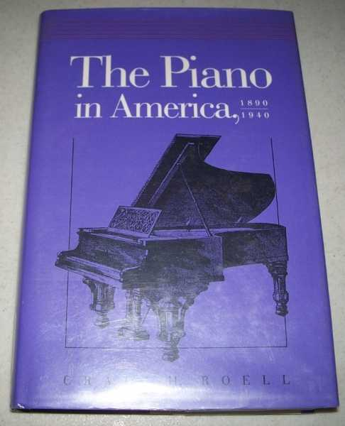 The Piano in America 1890-1940, Roell, Craig H.