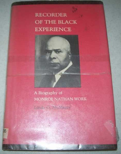 Recorder of the Black Experience: A Biography of Monroe Nathan Work, McMurry, Linda O.