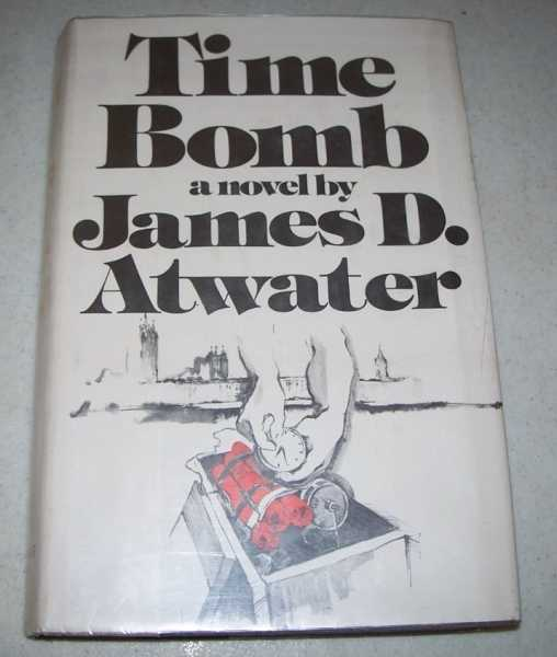 Time Bomb: A Novel, Atwater, James D.