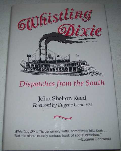 Whistling Dixie: Dispatches from the South, Reed, John Shelton