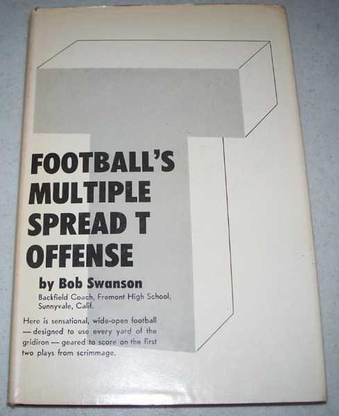 Football's Multiple Spread T Offense, Swanson, Bob