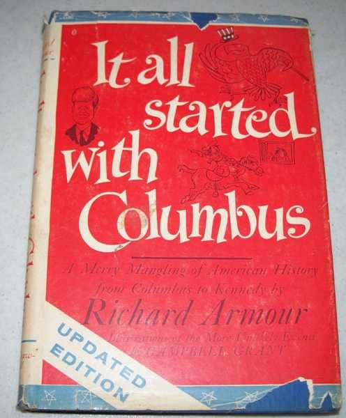 It All Started with Columbus: A Merry Mangling of American History from Columbus to Kennedy, Armour, Richard