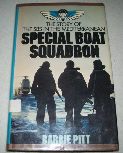 Special Boat Squadron: The Story of the SBS in the Mediterranean, Pitt, Barrie