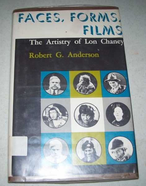 Faces, Forms, Films: The Artistry of Lon Chaney, Anderson, Robert G.